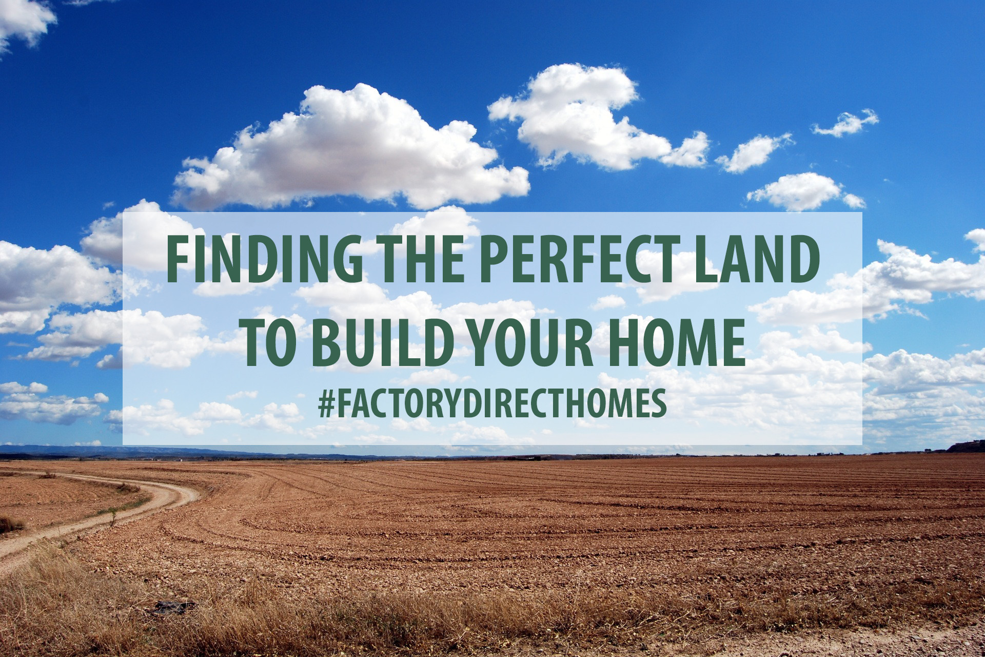 Finding the perfect land to build your home factory for Finding a builder